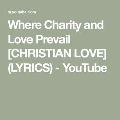 Where Charity and Love Prevail [CHRISTIAN LOVE] (LYRICS) - YouTube