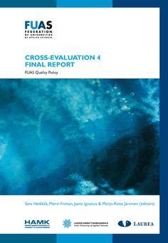 Heikkilä, Friman, Ignatius & Järvinen (ed.): CROSS-EVALUATION 4 FINAL REPORT - FUAS Quality Policy. 2013. Download free eBook at www.hamk.fi/julkaisut.