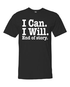 I Can I Will End Of Story Unisex T-shirt by WildWindApparel