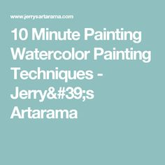 10 Minute Painting Watercolor Painting Techniques  - Jerry's Artarama