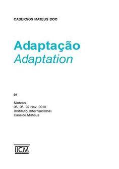 Adaptação = Adaptation / [edição, Teresa Albuquerque e Mathieu Richard] - Vila Real (Portugal) : Instituto Internacional Casa de Mateus, D.L. 2011