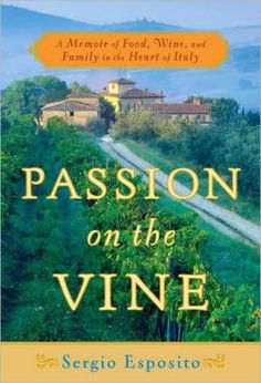 Passion on the Vine: A Memoir of Food, Wine, and Family in the Heart of Italy by Sergio Esposito.