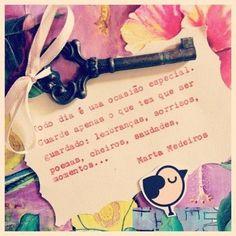 <p></p><p>Todo dia é uma ocasião especial. Guarde apenas o que tem que ser guardado: lembranças, sorrisos, poemas, cheiros, saudades, momentos… (Martha Medeiros)</p>