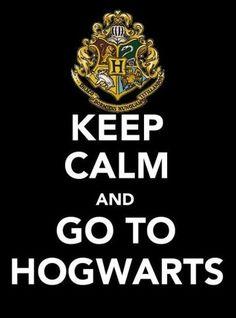 Keep Calm and go to Hogwarts (um, GET EXCITED and go to Hogwarts!)