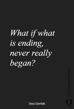 What if what is ending,  never really began?    #love #ending #lifequote #lovequote #quote #quotation #relationship #future #quoteaboutlove #giveitatry #inspirationalquote #quoteandquote