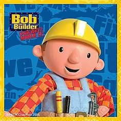 Bob The Builder, he's actually pretty cool. (Although Handy Manny stole his role)