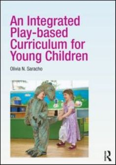 An integrated play-based curriculum for young children. (2012). by Olivia N. Saracho.