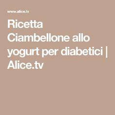Ricetta Ciambellone allo yogurt per diabetici | Alice.tv