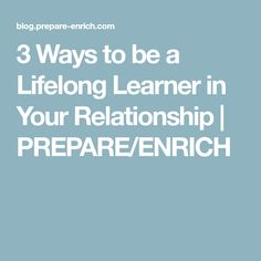 3 Ways to be a Lifelong Learner in Your Relationship | PREPARE/ENRICH
