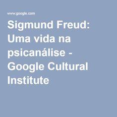 Sigmund Freud: Uma vida na psicanálise - Google Cultural Institute