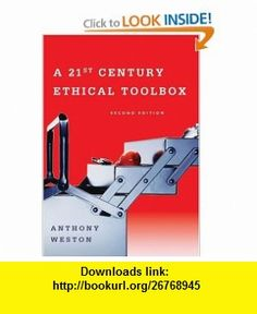 A 21st Century Ethical Toolbox (9780195309676) Anthony Weston , ISBN-10: 0195309677  , ISBN-13: 978-0195309676 ,  , tutorials , pdf , ebook , torrent , downloads , rapidshare , filesonic , hotfile , megaupload , fileserve