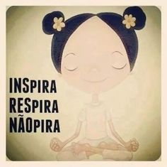 Inspira, respira, não pira
