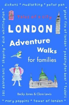 London Adventure Walks for Families: Tales of a City By Becky Jones, Clare Lewis