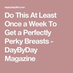 Do This At Least Once a Week To Get a Perfectly Perky Breasts - DayByDay Magazine