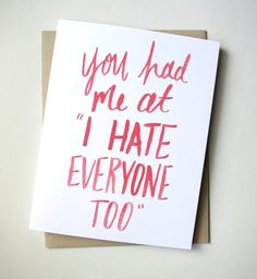 "You Had Me at ""I Hate Everyone Too"" Card"