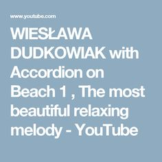 WIESŁAWA DUDKOWIAK   with Accordion on Beach 1 , The most beautiful relaxing melody - YouTube