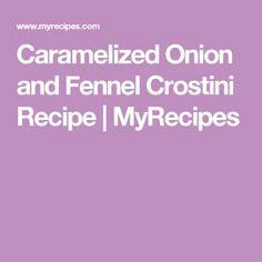 Caramelized Onion and Fennel Crostini Recipe | MyRecipes