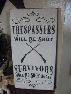 Trespassers Will Be Shot Survivors Will Be Shot Again Primitive Wood Sign Wall Decor Handpainted Wood Sign Home Plaque Bar Pub Barn. $34.00, via Etsy.