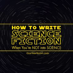 How to Write Science Fiction When You're Not Into Science.  (I love science, but would definitely not consider myself an expert in any field.)