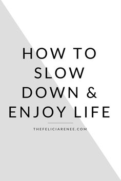 @Felicia | Lifestyle Blogger -- Here are 7 easy tips to learn how to slow down & enjoy your life.