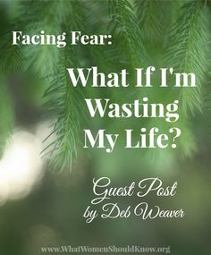 Facing Fear: What If I'm Wasting My Life? Guest post on Christin Ditchfield's blog| What Women Should Know: http://www.whatwomenshouldknow.org/2014/01/facing-fear-what-if-im-wasting-my-life/