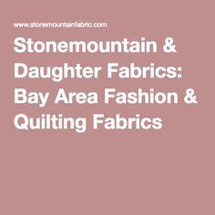 Stonemountain & Daughter Fabrics: Bay Area Fashion & Quilting Fabrics