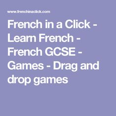 French in a Click - Learn French - French GCSE - Games - Drag and drop games