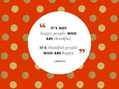 """""""It's not happy people who are thankful, it's thankful people who are happy."""" ~ (The unknown person who wisely quoted this was spot ON.  Let's count our many Blessings!!)  ★"""