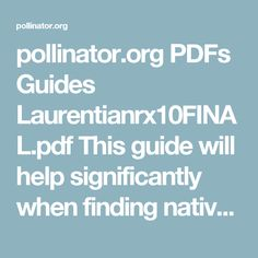 pollinator.org PDFs Guides Laurentianrx10FINAL.pdf  This guide will help significantly when finding native plants that will attract and support local pollinators specific to my area.