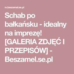 Schab po bałkańsku - idealny na imprezę! [GALERIA ZDJĘĆ I PRZEPISÓW] - Beszamel.se.pl