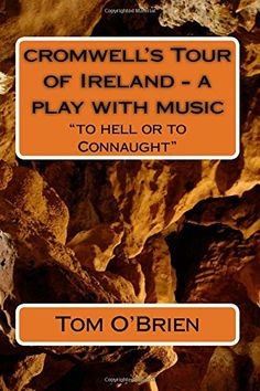 """cromwell's Tour of Ireland - a play with music: """"to hell ... https://www.amazon.co.uk/dp/1543112781/ref=cm_sw_r_pi_dp_x_Py8Tyb8YY1GZJ"""