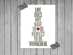 """""""A vida não tem que ser perfeita para ser maravilhosa"""""""