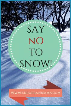 How To End Winter - The European Mama #endwinter #saynotosnow