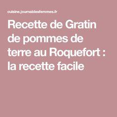 Recette de Gratin de pommes de terre au Roquefort : la recette facile