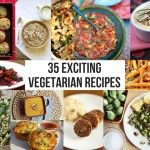 35 Exciting Vegetarian Recipes