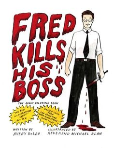 Fred Kills His Boss The Adult Coloring Book By Mr Avery