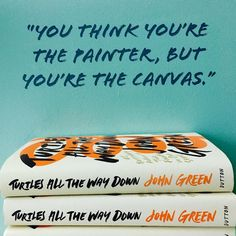 is all the way down till I die! Loved every single word! Just wanna hold it and cuddle with it forever! John Green Novels, John Green Books, Best Quotes From Books, Favorite Book Quotes, John Green Quotes, Paper Towns, Canvas Quotes, The Fault In Our Stars, Favim