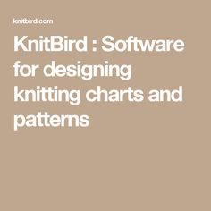 KnitBird : Software for designing knitting charts and patterns