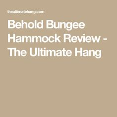 Behold Bungee Hammock Review - The Ultimate Hang