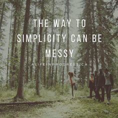 """Sometimes the mess multiplies as we search for simplicity."""