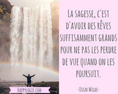 Citation en français - La sagesse, c'est d'avoir des rêves suffisamment grands pour ne pas les perdre de vue quand on les poursuit - Oscar Wilde