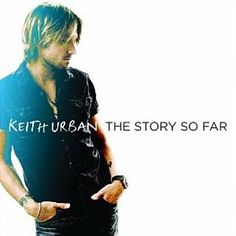 The Story So Far - Keith Urban (Released 10 May 2012 in Australia)
