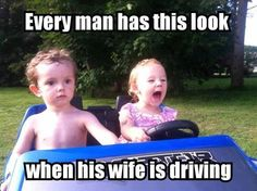 Every man has this look when his wife is driving.