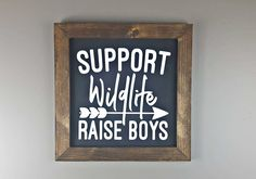 Farmhouse Sign, Support Wildlife Raise Boys or Support Wildlife Raise Girls! Rustic Sign, Framed Sign, Farmhouse Decor, Wall art, Wood Sign by PeaceOfHeartProducts on Etsy https://www.etsy.com/listing/605163000/farmhouse-sign-support-wildlife-raise