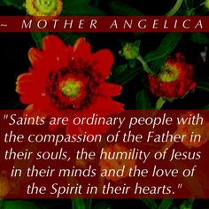 ~ Mother Angelica...