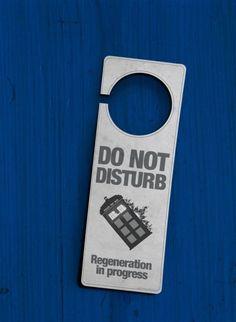 Doctor Who door sign. ~ Do Not Disturb. Regeneration in Progress.