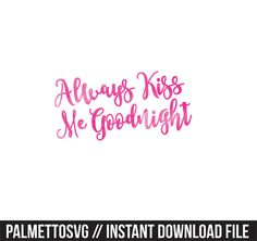 always kiss me goodnight pink watercolor clip art, Svg, Cricut Cut Files, Silhouette Cut Files  This listing is for an INSTANT DOWNLOAD. You can