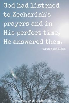 God had listened to Zechariah's prayers and in His perfect time, He answered them.