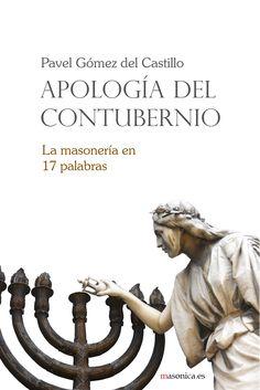 APOLOGÍA DEL CONTUBERNIO un libro de Pavel Gómez del Castillo describe la masonería con 17 palabras