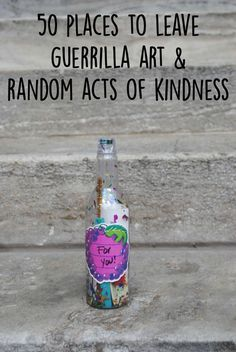 50 Places To Leave Guerrilla Art/Random Acts Of Kindness Kindness For Kids, Kindness Ideas, Acts Of Kindness, Kindness Activities, Kindness Projects, Blessing Bags, Service Projects, Class Projects, Art Projects